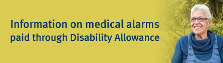 Information on medical alarms paid through Disability Allowance.